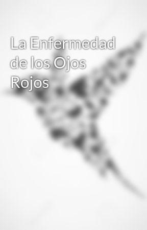 La Enfermedad de los Ojos Rojos by KreicelDeLetras