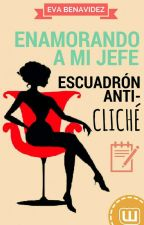 ESCUADRÓN ANTI-CLICHÉ  *ENAMORANDO A MI JEFE* by EvaBenavidez