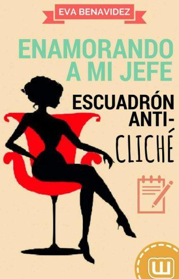 ESCUADRÓN ANTI-CLICHÉ  *ENAMORANDO A MI JEFE*