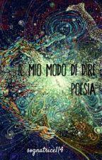 Il Mio Modo Di Dire Poesia by sognatrice114