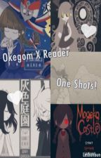 Okegom X Reader   One~Shots (PAUSED) by All-Night