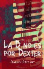La D no es por Dexter (BG.5 libro #4) by darlis_steff