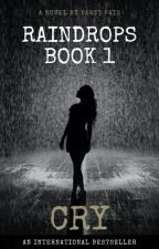 Raindrops Book 1: Cry by MsLolaLove