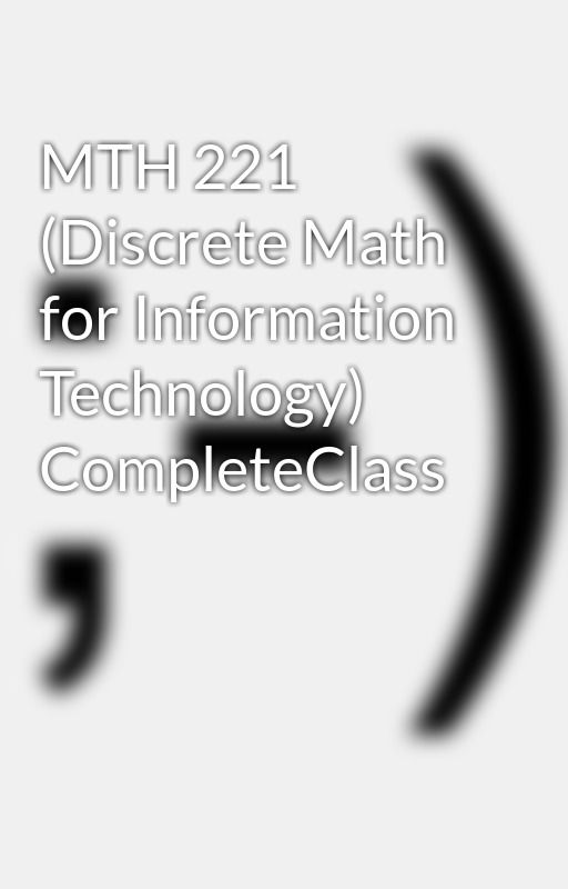 mth 221 discrete math for information technology Mth 221 discrete math for information technology 7/19/2014 mth 221 week 1 5 all assignments and discussion questions - page 2 - wattpad discover create community zhangziyi777 english.