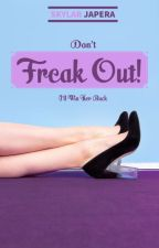 Don't Freak Out! I'll Win Her Back. by SkylarJapera