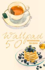 [Event] Wattpad 50 by YourHeaven