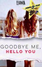 Goodbye Me, Hello You by prezzieb