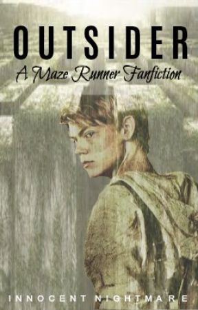 Outsider || A Maze Runner Fan Fiction [ON HOLD] by InnocentNightmare