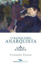 O Banqueiro Anarquista - Fernando Pessoa by projectoadamastor