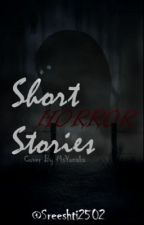 Short horror stories by Sreeshti2502