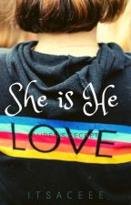 She Is He [BL] (EDITING) by ItsAceee