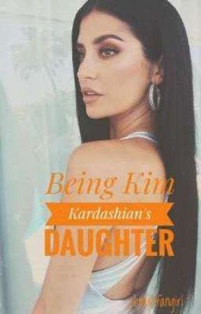 Being Kim Kardashian's Daughter by phfangirl