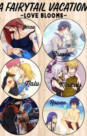A Fairytail vacation ~love blooms~ (gruvia, nalu, Gale, jerza, rowen, Miraxus)  by GRUVIA_SHIPPER2521