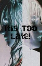 It's too late! by stardee25