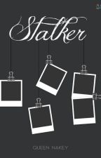 Stalker (TAMAT)  by QueenNakey