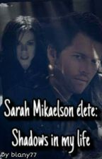 SZÜNET Sarah Mikaelson élete: Shadows in my life by blany77
