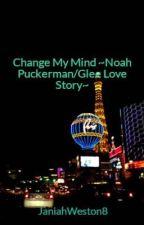Change My Mind ~Noah Puckerman/Glee Love Story~ by Niah_Weston10