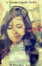 Save Me From Myself (A Camila Cabello FancFic) by Beautiful_Soul16