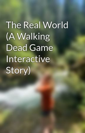 The Real World (A Walking Dead Game Interactive Story) by jessieebubbless