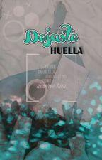 Dejaste Una Huella (Terminada) by -MerSevilla