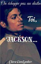 Toi, Jackson...[FINISH] by ClaraVanLancker