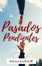 Pasados pendientes (PP #1) by AmandaRmM