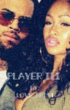Player III (ON HOLD) by Love_Bri94