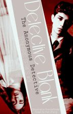 Detective Blank: The Anonymous Detective {SOON} by GrayELuna