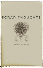 Scrap Thoughts by OutcaxtCarcrashx