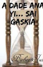 A DADE ANA YI..sai gaskiya.  by biebeeisa
