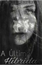 A Ultima Híbrida  by Waleska_Escritora