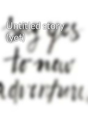 Untitled story (yet) by kishontizoe
