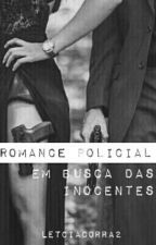 Romance Policial - Em busca das Inocentes by Leth_Corra