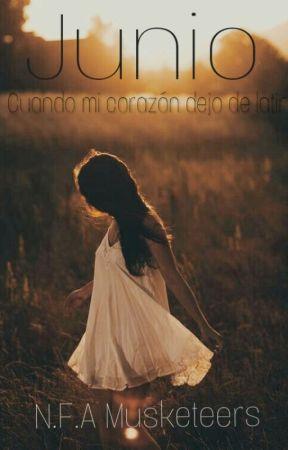 Junio: Cuando mi corazón dejo de latir. by MosqueterasWriters