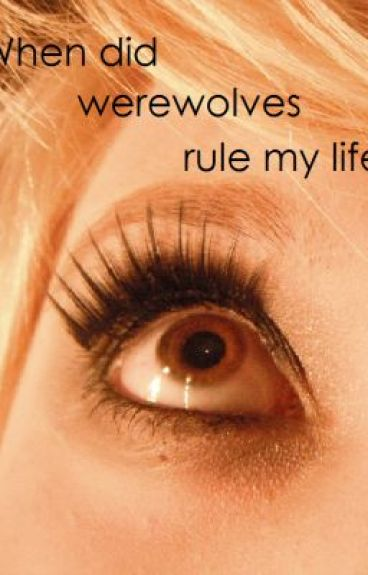 when did werewolves rule my life? UNDER CONSTRUCTION