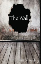 The Wall by Writ_of_Sealing