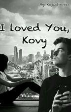 I loved You, Kovy  by KajasStories
