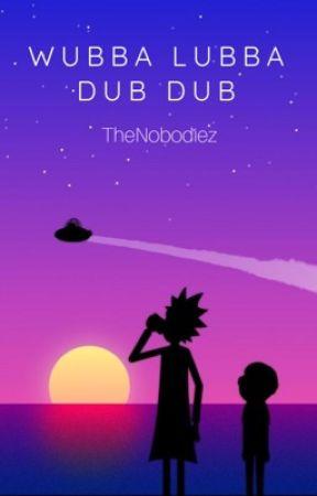 Wubba Lubba Dub Dub//Rick and Morty X Reader by -TrancyFancy-