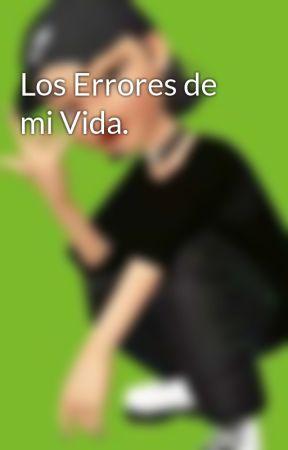 Los Errores de mi Vida. by Rabocse04
