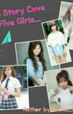 The Story Love Five Girls by RosnaMusa12