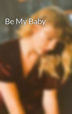 Be My Baby by 4yourthighsonly