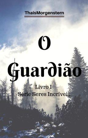 O Guardião - Série Seres Incríveis by ThaisMorgenstern