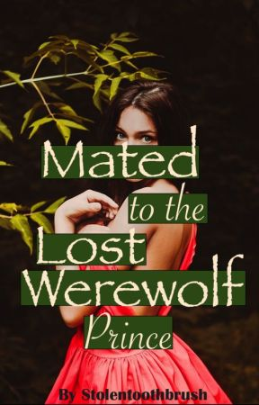 Mated To The Lost Werewolf Prince: Book 1 of The Lost Princes Series by StolenToothbrush