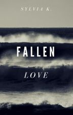 Fallen Love (#Wattys2017) by sylvia-k