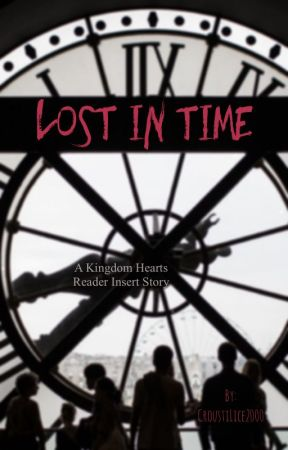 Lost in Time (Reader x Various Kingdom Hearts) by CroustiLice2000