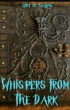 Whispers From The Dark by Writ_of_Sealing