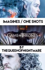 Game Of Thrones. Imagines & One Shots by TheQueenOfNightmare