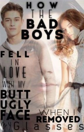 How The Bad Boys Fell In Love With My Butt Ugly Face When I Removed My Glasses by BrittNLeigh