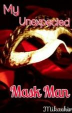 My Unexpected Mask Man by Mikachiri011