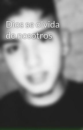 Dios se olvida de nosotros by DarkCe